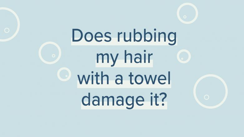 CDoes Rubbing My Hair With A Towel Damage It?
